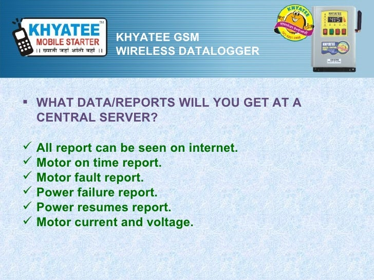 KHYATEE GSM                 WIRELESS DATALOGGER WHAT DATA/REPORTS WILL YOU GET AT A  CENTRAL SERVER?   All report can be...