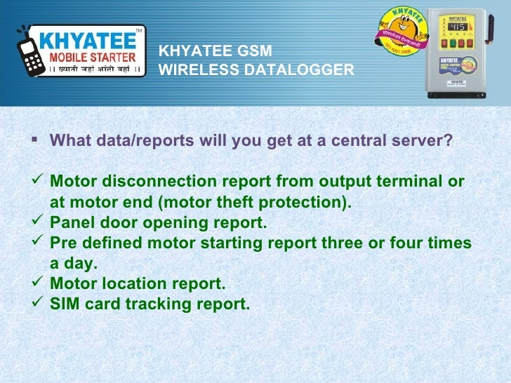 KHYATEE GSM                WIRELESS DATALOGGER What data/reports will you get at a central server? Motor disconnection r...