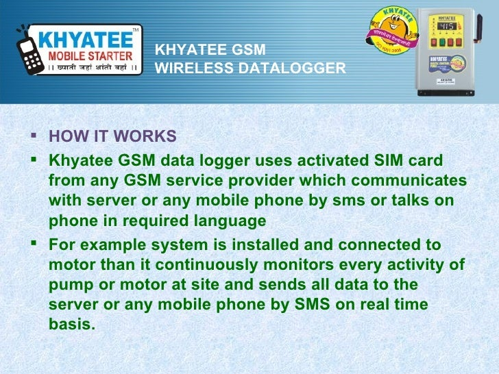 KHYATEE GSM               WIRELESS DATALOGGER HOW IT WORKS Khyatee GSM data logger uses activated SIM card  from any GSM...