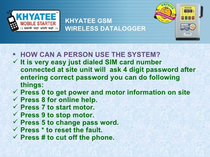 KHYATEE GSM                WIRELESS DATALOGGER HOW CAN A PERSON USE THE SYSTEM? It is very easy just dialed SIM card num...
