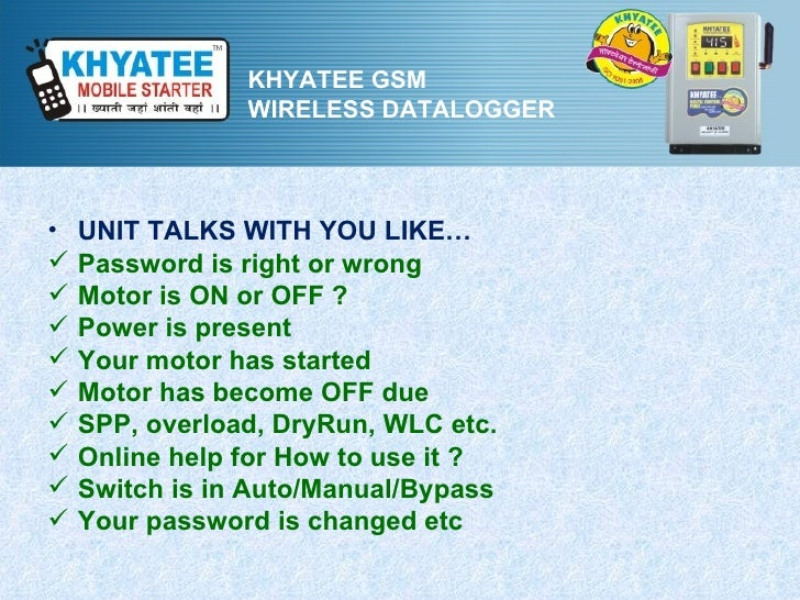KHYATEE GSM                WIRELESS DATALOGGER•   UNIT TALKS WITH YOU LIKE…   Password is right or wrong   Motor is ON o...