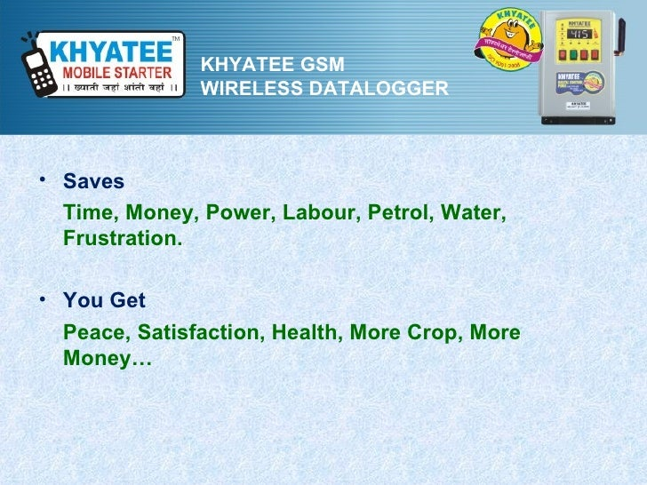 KHYATEE GSM               WIRELESS DATALOGGER• Saves  Time, Money, Power, Labour, Petrol, Water,  Frustration.• You Get  P...