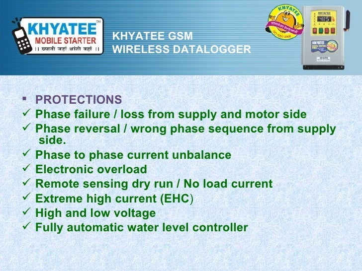 KHYATEE GSM              WIRELESS DATALOGGER PROTECTIONS Phase failure / loss from supply and motor side Phase reversal...