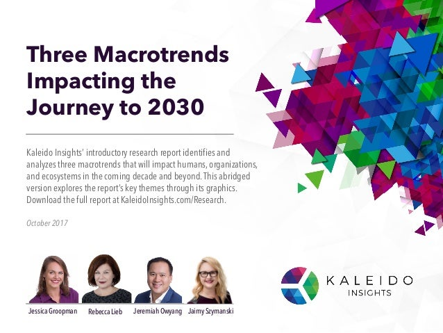 Three Macrotrends Impacting the Journey to 2030 October 2017 Kaleido Insights' introductory research report identifies and...