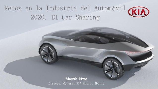 Eduardo Divar Director General KIA Motors Iberia Retos en la Industria del Automóvil 2020. El Car Sharing