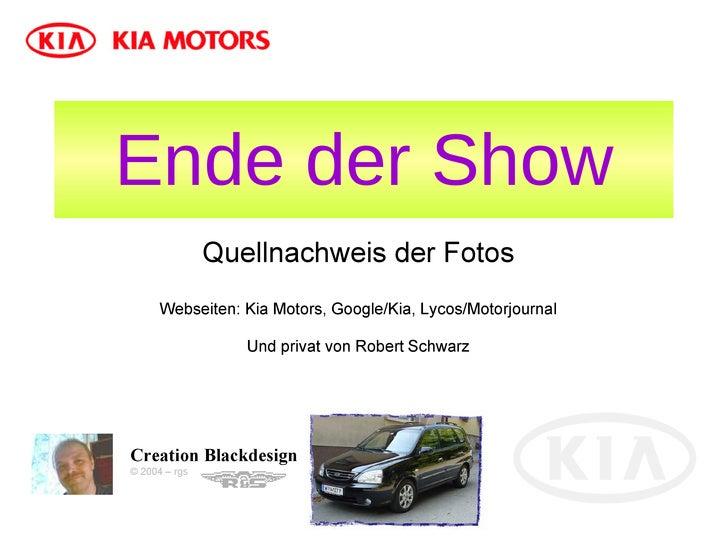 Ende der Show Quellnachweis der Fotos Webseiten: Kia Motors, Google/Kia, Lycos/Motorjournal Und privat von Robert   Schwar...