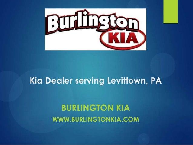 Kia Dealer serving Levittown, PA BURLINGTON KIA WWW.BURLINGTONKIA.COM