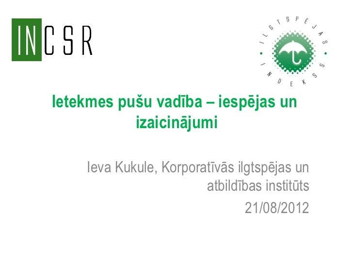 Ietekmes pušu vadība – iespējas un           izaicinājumi    Ieva Kukule, Korporatīvās ilgtspējas un                      ...