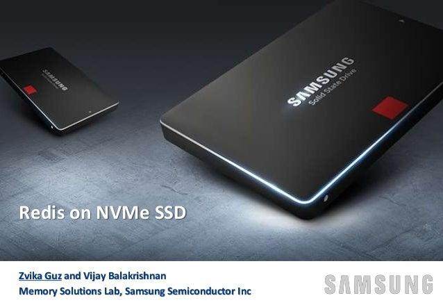 Zvika Guz and Vijay Balakrishnan Memory Solutions Lab, Samsung Semiconductor Inc Redis on NVMe SSD