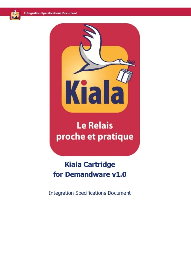 Integration Specifications Document  Kiala Cartridge for Demandware v1.0 Integration Specifications Document