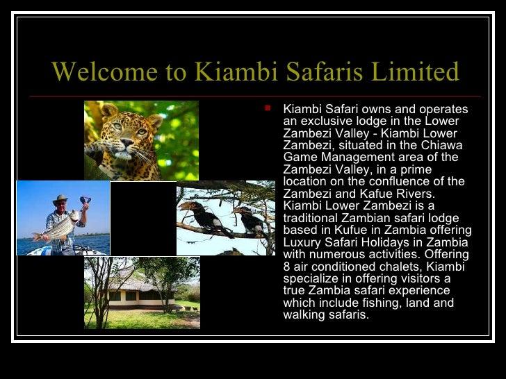 Welcome to  Kiambi  Safaris Limited <ul><li>Kiambi Safari owns and operates an exclusive lodge in the Lower Zambezi Valley...