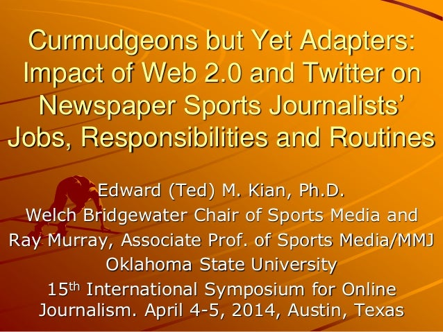 Curmudgeons but Yet Adapters: Impact of Web 2.0 and Twitter on Newspaper Sports Journalists' Jobs, Responsibilities and Ro...