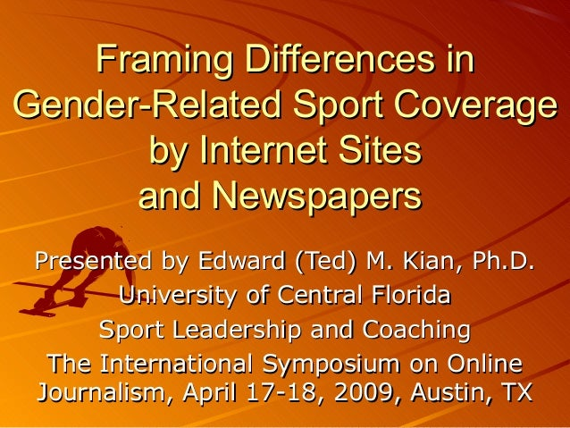 Framing Differences inFraming Differences in Gender-Related Sport CoverageGender-Related Sport Coverage by Internet Sitesb...