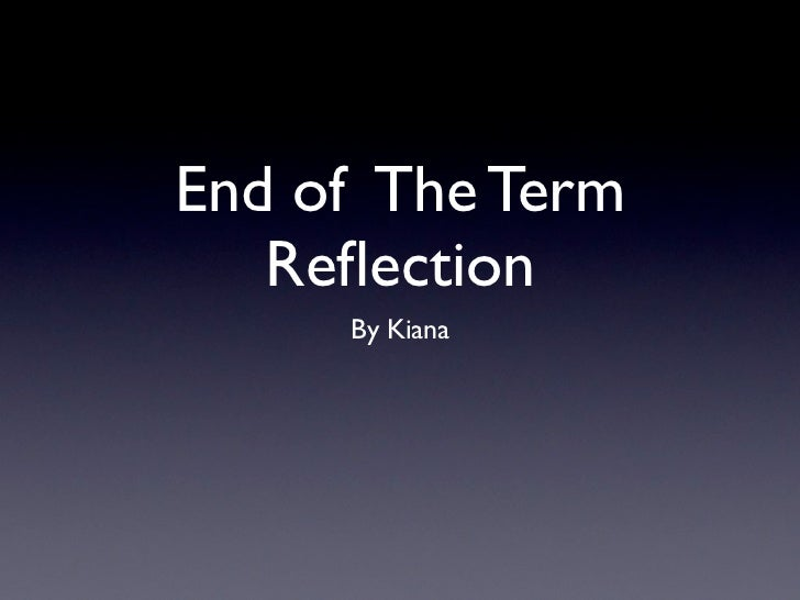 End of The Term   Reflection     By Kiana