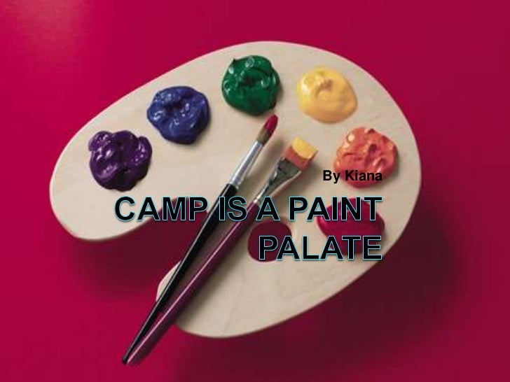 Camp Is A Paint Palate<br />By Kiana<br />