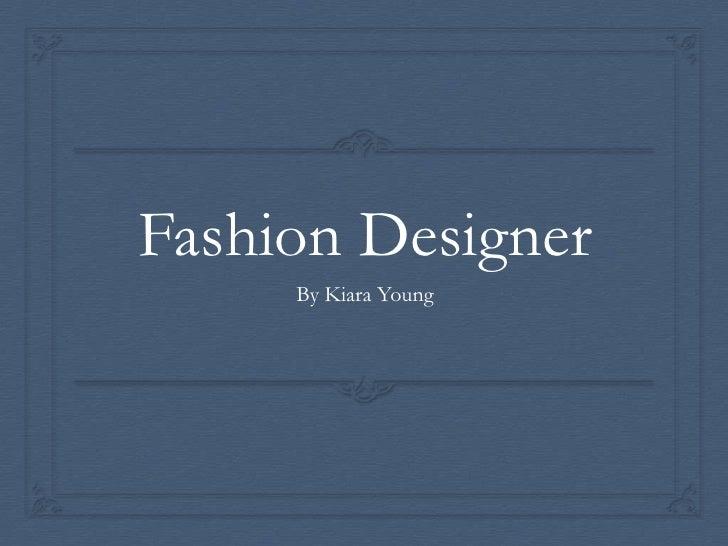 Fashion Designer     By Kiara Young