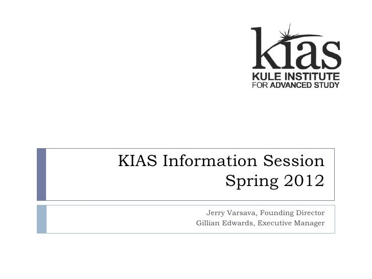 KIAS Information Session            Spring 2012            Jerry Varsava, Founding Director         Gillian Edwards, Execu...