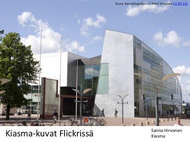 Kiasma-‐kuvat  Flickrissä     Sanna  Hirvonen   Kiasma   Kuva:  Kansallisgalleria  /  Petri  Virtanen...