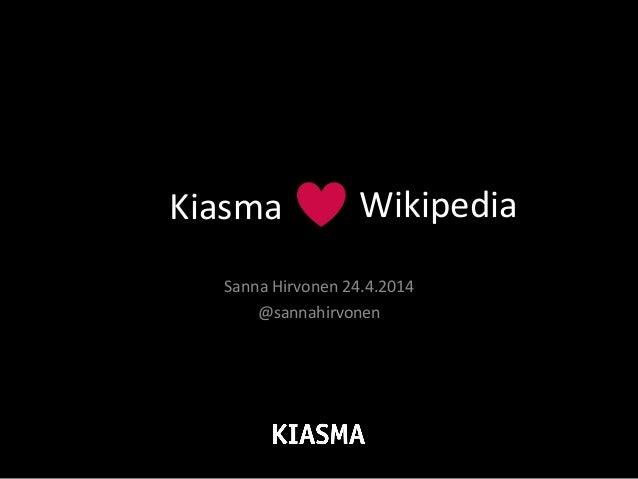Wikipedia   Sanna  Hirvonen  24.4.2014   @sannahirvonen   Kiasma