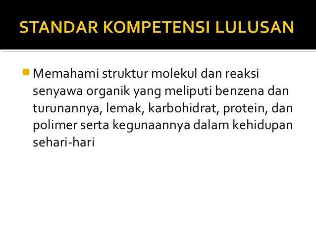  Memahami struktur molekul dan reaksi senyawa organik yang meliputi benzena dan turunannya, lemak, karbohidrat, protein, ...