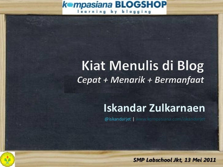 Iskandar Zulkarnaen@iskandarjet | www.kompasiana.com/iskandarjet            SMP Labschool Jkt, 13 Mei 2011
