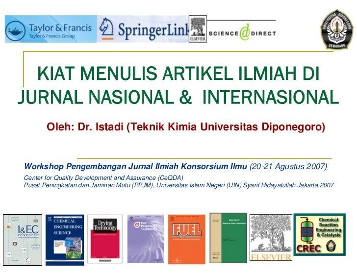 KIAT MENULIS ARTIKEL ILMIAH DIJURNAL NASIONAL & INTERNASIONAL       Oleh: Dr. Istadi (Teknik Kimia Universitas Diponegoro)...