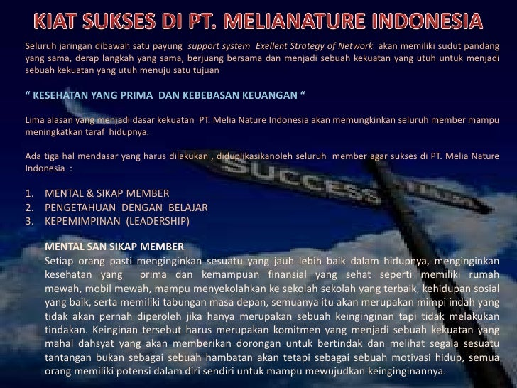 KIAT SUKSES DI PT. MELIANATURE INDONESIA<br />Seluruhjaringandibawahsatupayungsupport system  Exellent Strategy of Network...