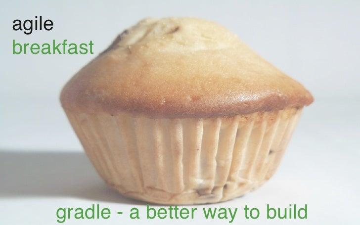 agilebreakfast    gradle - a better way to build