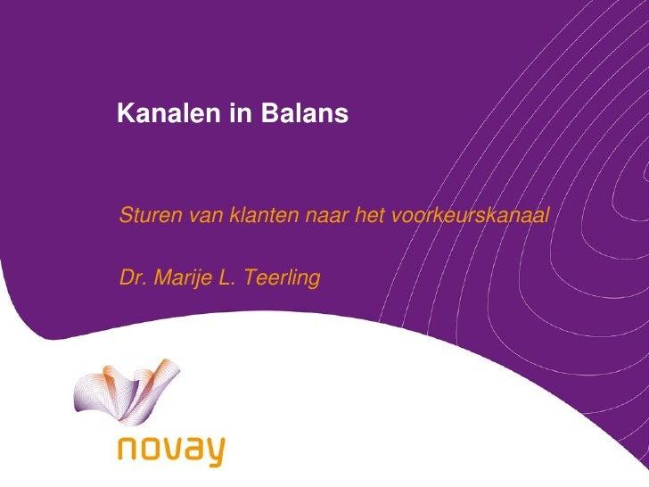 Kanalen in Balans   Sturen van klanten naar het voorkeurskanaal  Dr. Marije L. Teerling