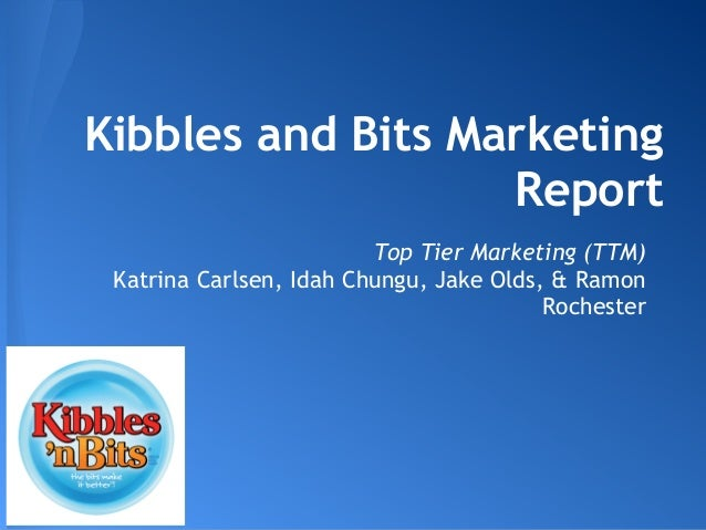 Kibbles and Bits Marketing                   Report                         Top Tier Marketing (TTM) Katrina Carlsen, Idah...