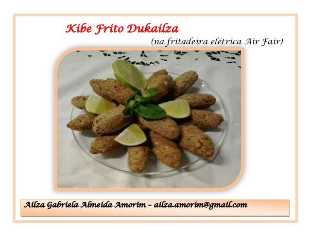 Kibe Frito Dukailza (na fritadeira elétrica Air Fair)  Ailza Gabriela Almeida Amorim – ailza.amorim@gmail.com