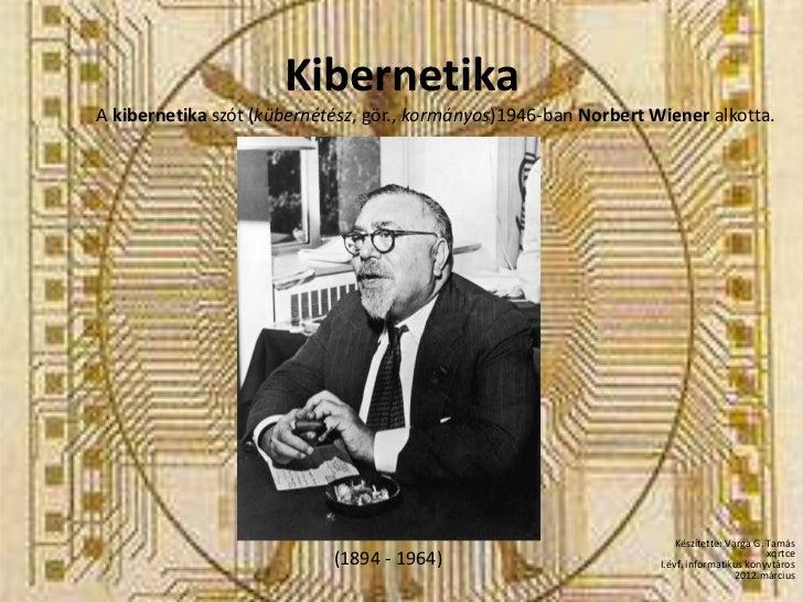 KibernetikaA kibernetika szót (kübernétész, gör., kormányos)1946-ban Norbert Wiener alkotta.                              ...