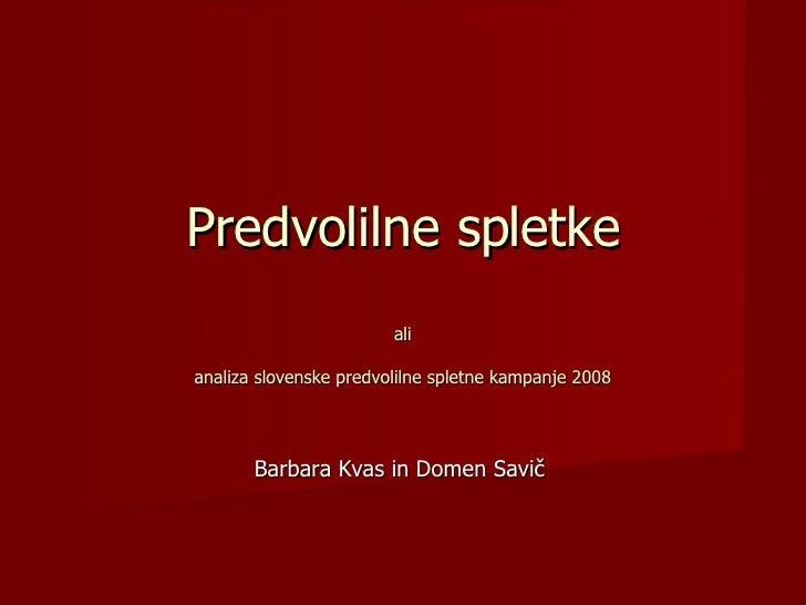 Predvolilne spletke ali analiza slovenske predvolilne spletne kampanje 2008 Barbara Kvas in Domen Savič