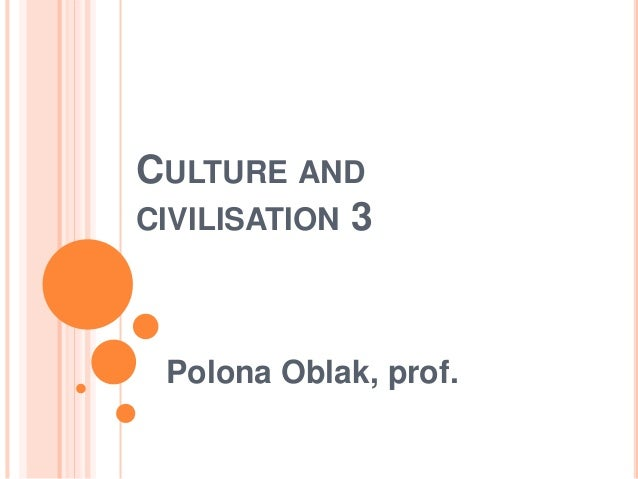 CULTURE AND CIVILISATION 3 Polona Oblak, prof.