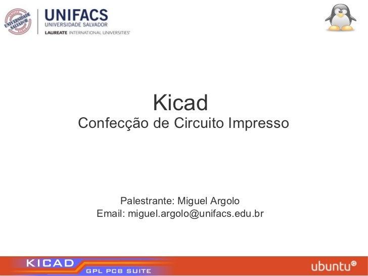 Kicad  Confecção de Circuito Impresso <ul><li>Palestrante: Miguel Argolo