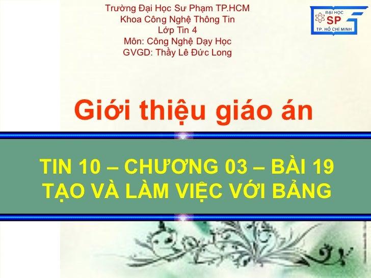 Trường Đại Học Sư Phạm TP.HCM         Khoa Công Nghệ Thông Tin                 Lớp Tin 4          Môn: Công Nghệ Dạy Học  ...
