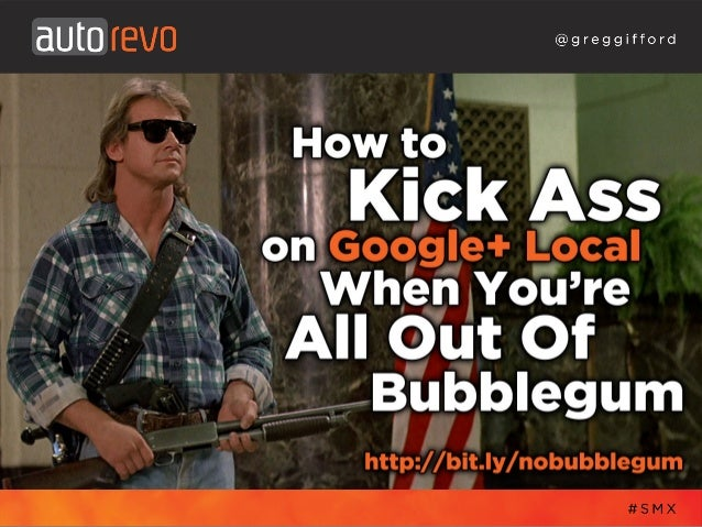 How to Kick Ass on Google+ Local When You're All Out Of Bubblegum