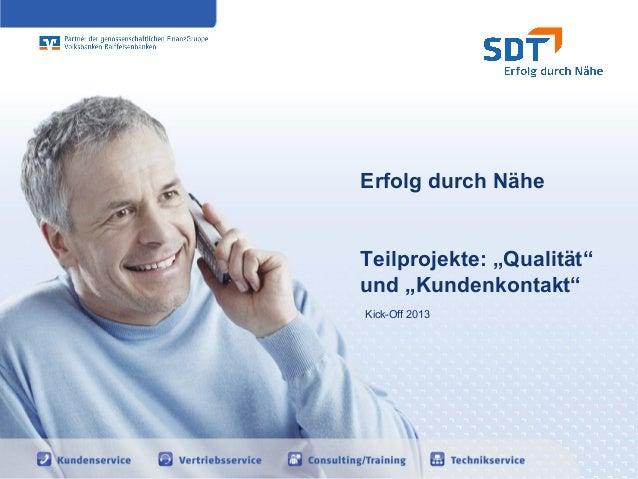 """Erfolg durch Näheensing     Teilprojekte: """"Qualität""""     und """"Kundenkontakt""""     Kick-Off 2013                     1"""