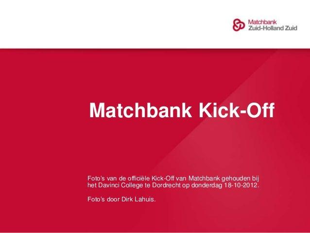 Matchbank Kick-OffFoto's van de officiële Kick-Off van Matchbank gehouden bijhet Davinci College te Dordrecht op donderdag...