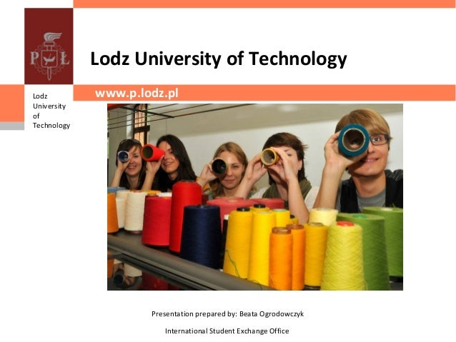 Lodz University of TechnologyLodz         www.p.lodz.plUniversityofTechnology                     Presentation prepared by...