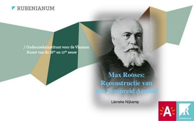 Max Rooses: Reconstructie van een Verspreid Archief Lieneke Nijkamp