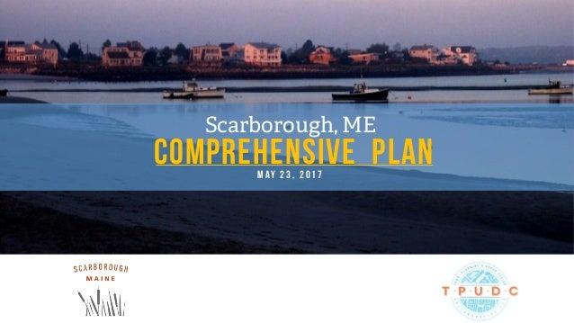 Comprehensive Plan Scarborough, ME M ay 2 3 , 2 0 1 7