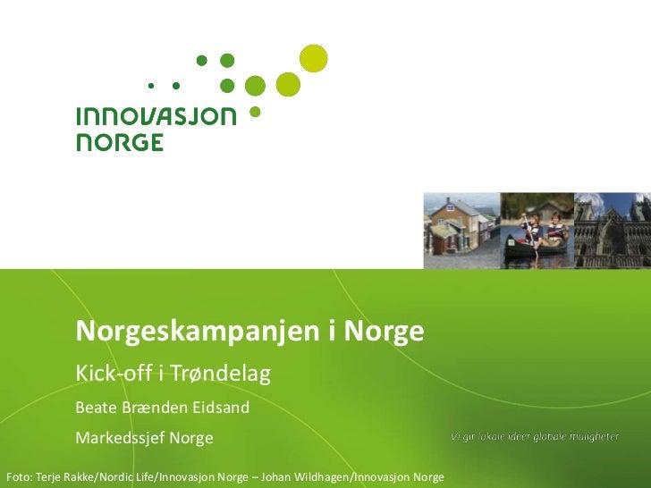 Norgeskampanjen i Norge<br />Kick-off i Trøndelag<br />Beate Brænden Eidsand<br />Markedssjef Norge<br />Foto: Terje Rakke...