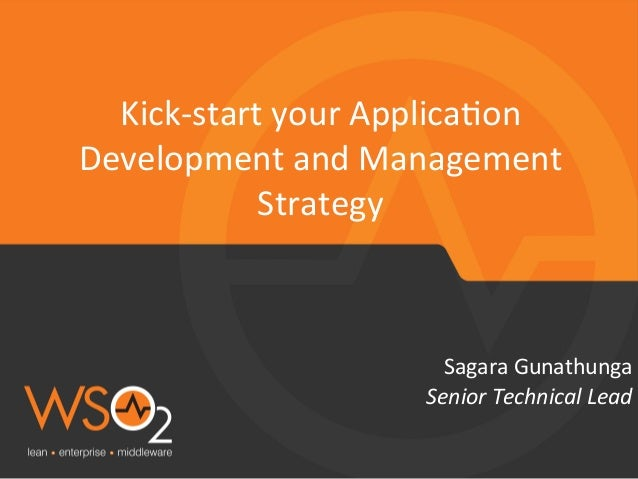 Senior	   Technical	   Lead	    Sagara	   Gunathunga	    Kick-­‐start	   your	   Applica6on	    Development	   and	   Mana...