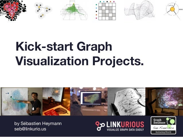 by Sébastien Heymann seb@linkurio.us Kick-start Graph Visualization Projects.