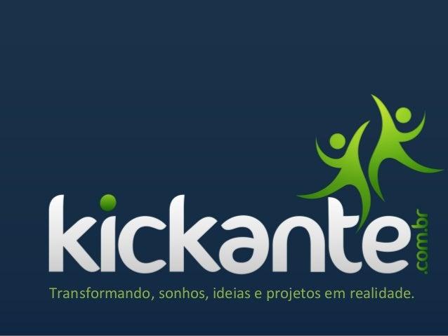 Transformando,  sonhos,  ideias  e  projetos  em  realidade.