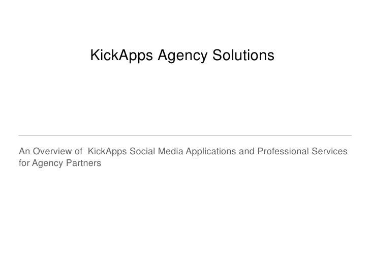 KickApps Agency SolutionsAn Overview of KickApps Social Media Applications and Professional Servicesfor Agency Partners