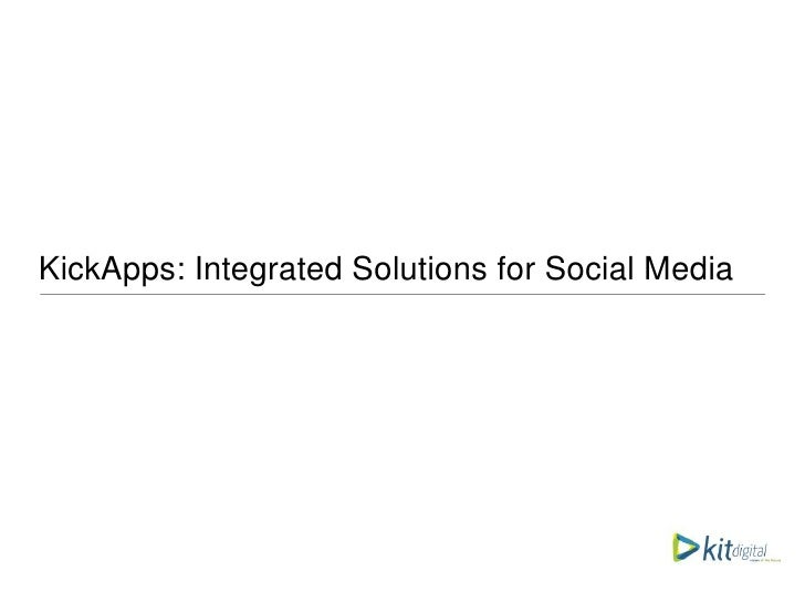 KickApps: Integrated Solutions for Social Media<br />January 2011<br />