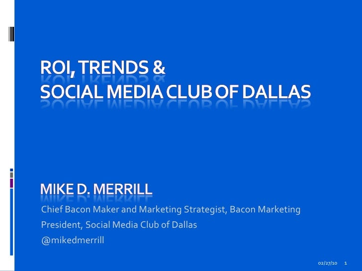 02/27/10 Chief Bacon Maker and Marketing Strategist, Bacon Marketing President, Social Media Club of Dallas  @mikedmerrill