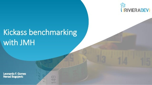 Kickass benchmarking with JMH Leonardo F. Gomes Nenad Bogojevic 0